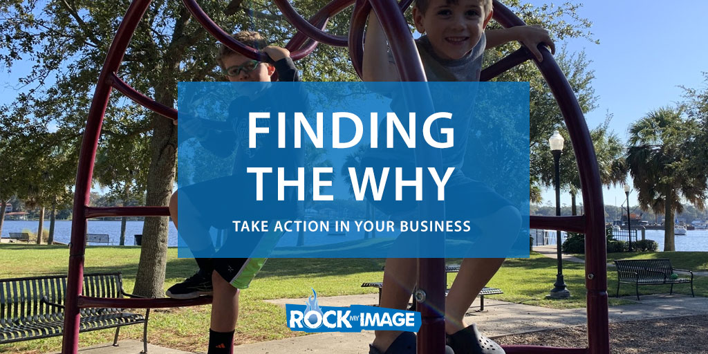Finding the Why | Take Action in Your Business