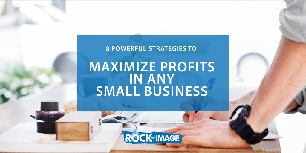 8 POWERFUL STRATEGIES TO MAXIMIZE PROFITS IN ANY SMALL BUSINESS