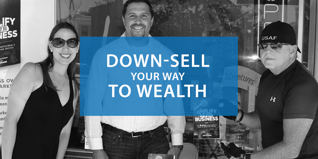 How to Down-sell Your Way to Wealth