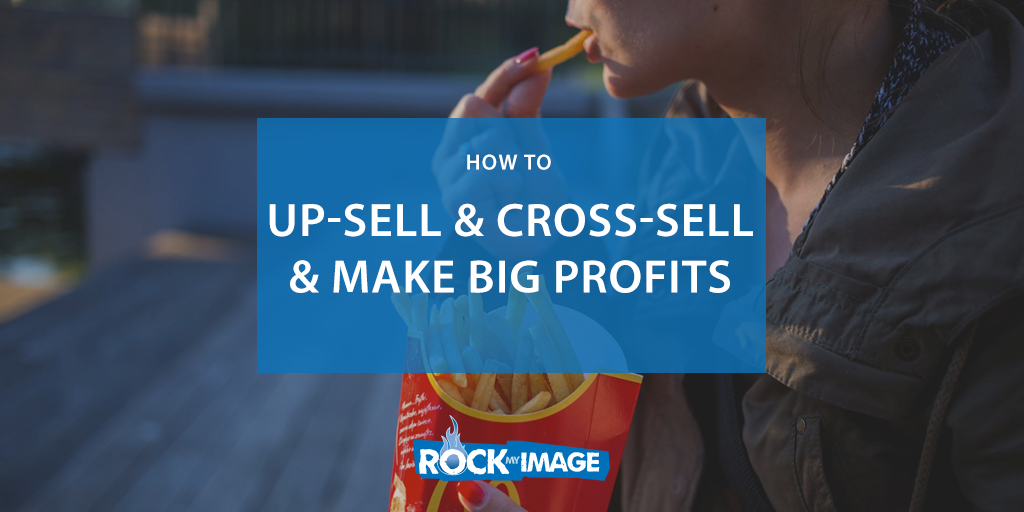 Up-sell & Cross-sell & Make Big Profits