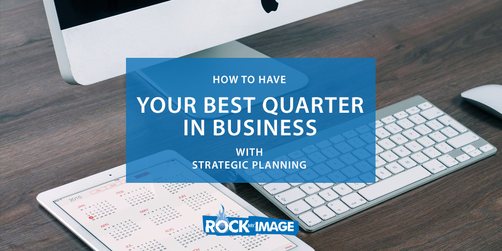 Have Your Best Quarter in Business with Strategic Planning