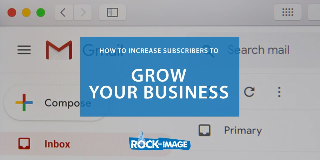 How To Increase Subscribers To Grow Your Business