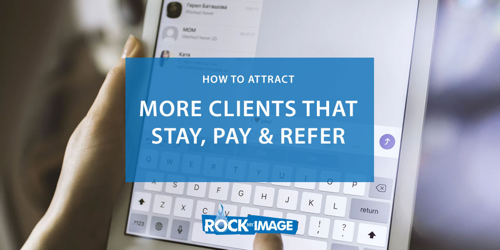 How To Attract More Clients that Pay, Stay & Refer